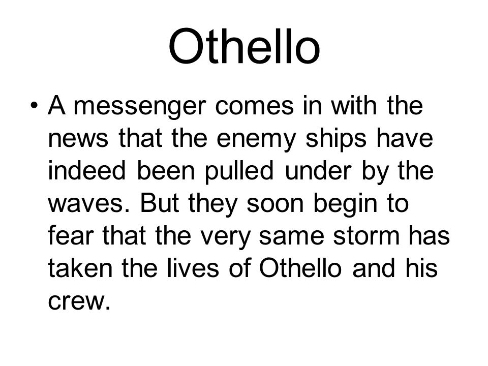 Othello A messenger comes in with the news that the enemy ships have indeed been pulled under by the waves.