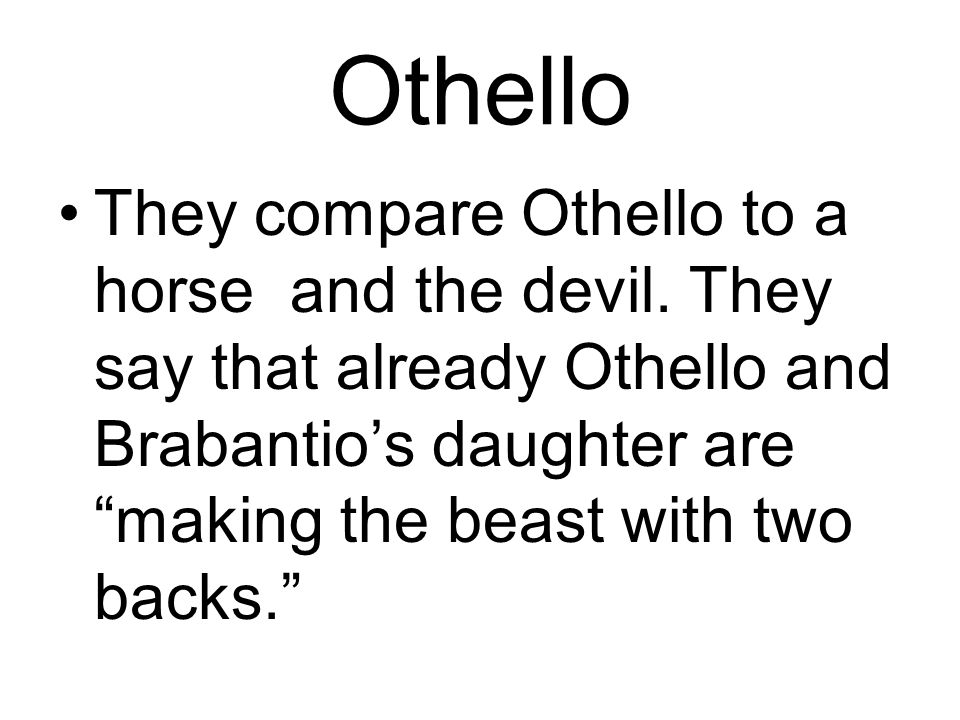 Othello They compare Othello to a horse and the devil.
