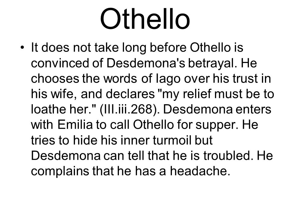 Othello It does not take long before Othello is convinced of Desdemona s betrayal.