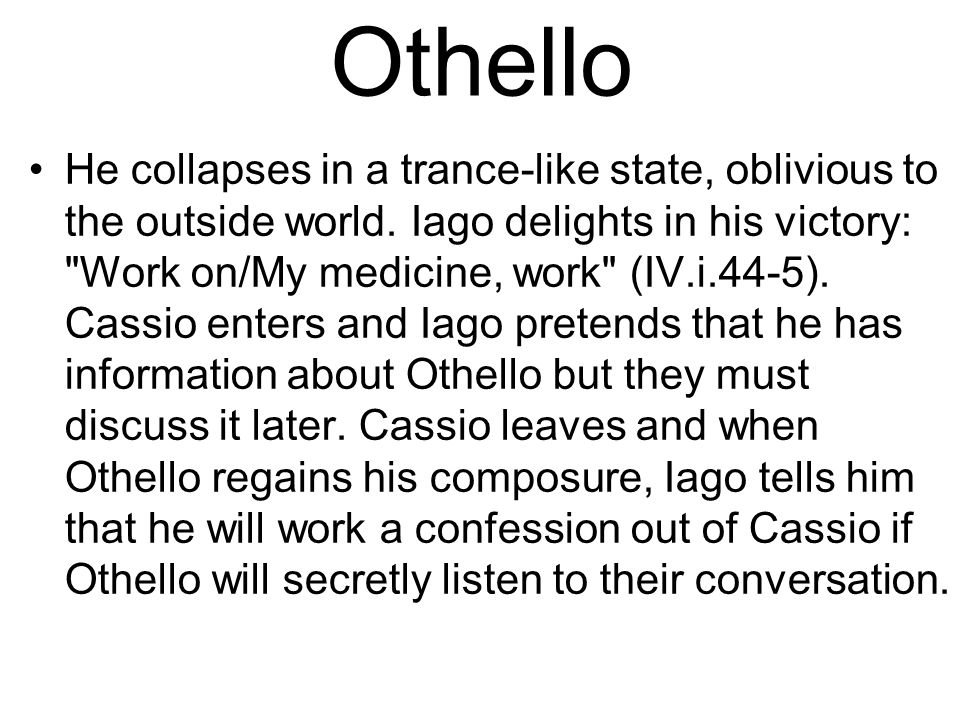Othello He collapses in a trance-like state, oblivious to the outside world.