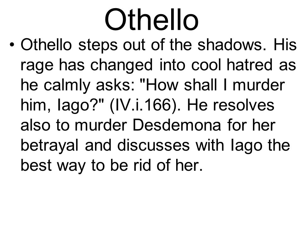Othello Othello steps out of the shadows.