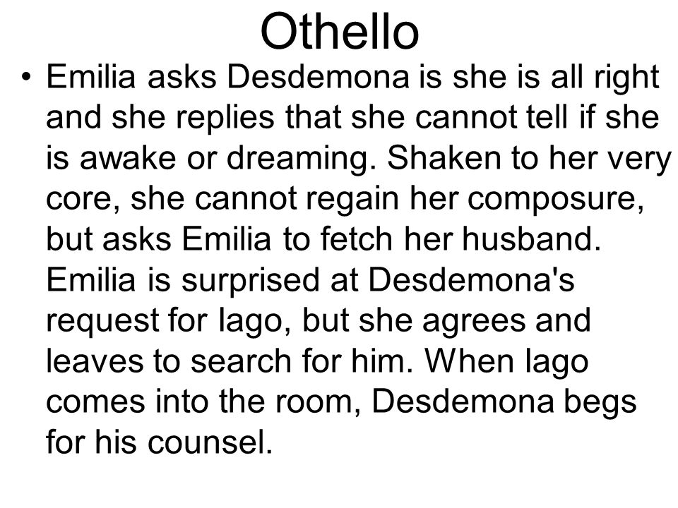 Othello Emilia asks Desdemona is she is all right and she replies that she cannot tell if she is awake or dreaming.