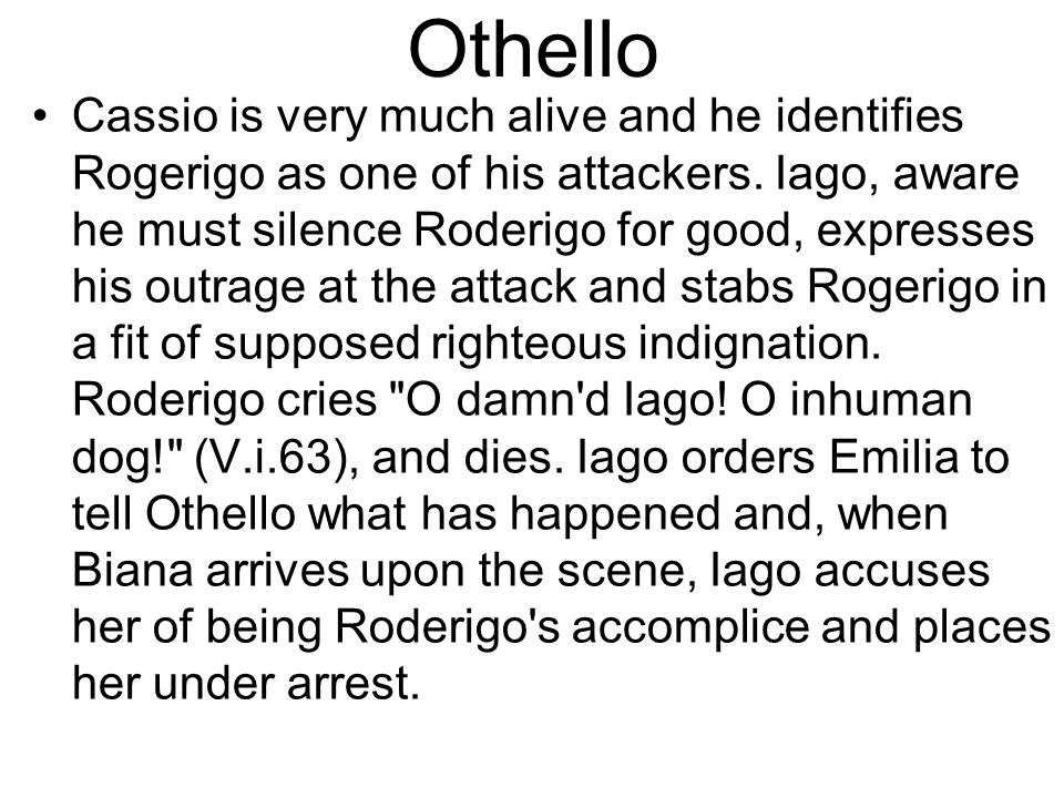 Othello Cassio is very much alive and he identifies Rogerigo as one of his attackers.