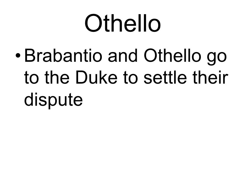 Othello Brabantio and Othello go to the Duke to settle their dispute