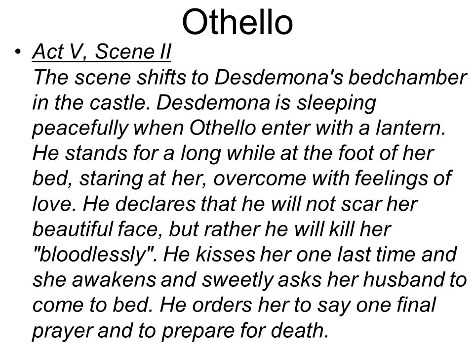Othello Act V, Scene II The scene shifts to Desdemona s bedchamber in the castle.