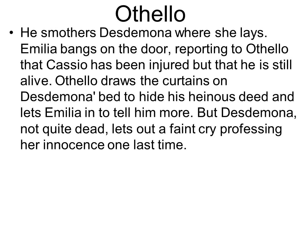 Othello He smothers Desdemona where she lays.