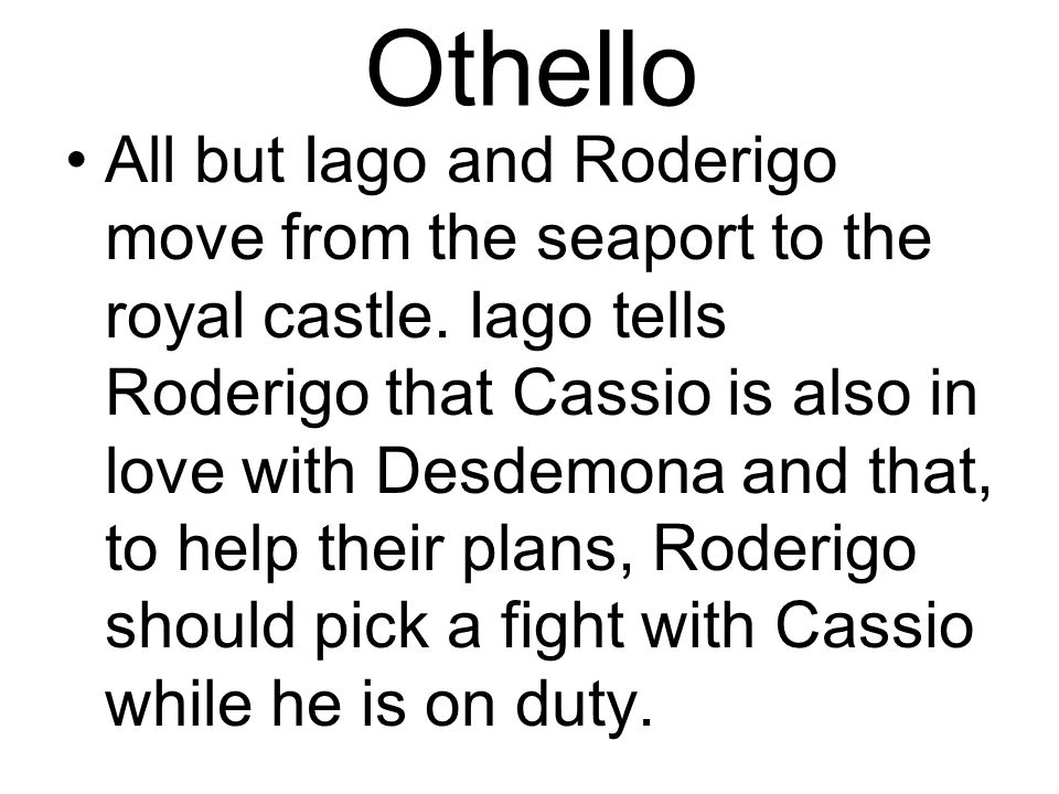 Othello All but Iago and Roderigo move from the seaport to the royal castle.