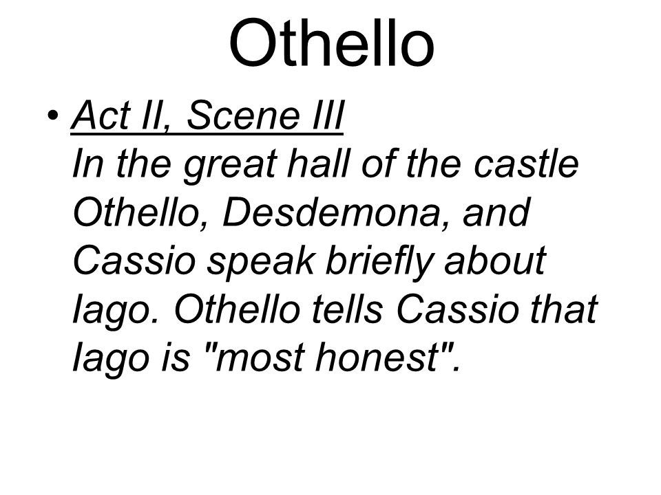 Othello Act II, Scene III In the great hall of the castle Othello, Desdemona, and Cassio speak briefly about Iago.
