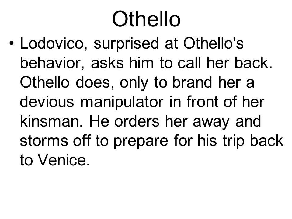 Othello Lodovico, surprised at Othello s behavior, asks him to call her back.