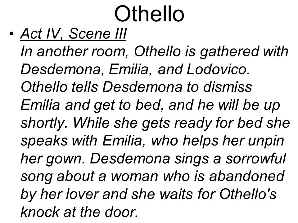 Othello Act IV, Scene III In another room, Othello is gathered with Desdemona, Emilia, and Lodovico.