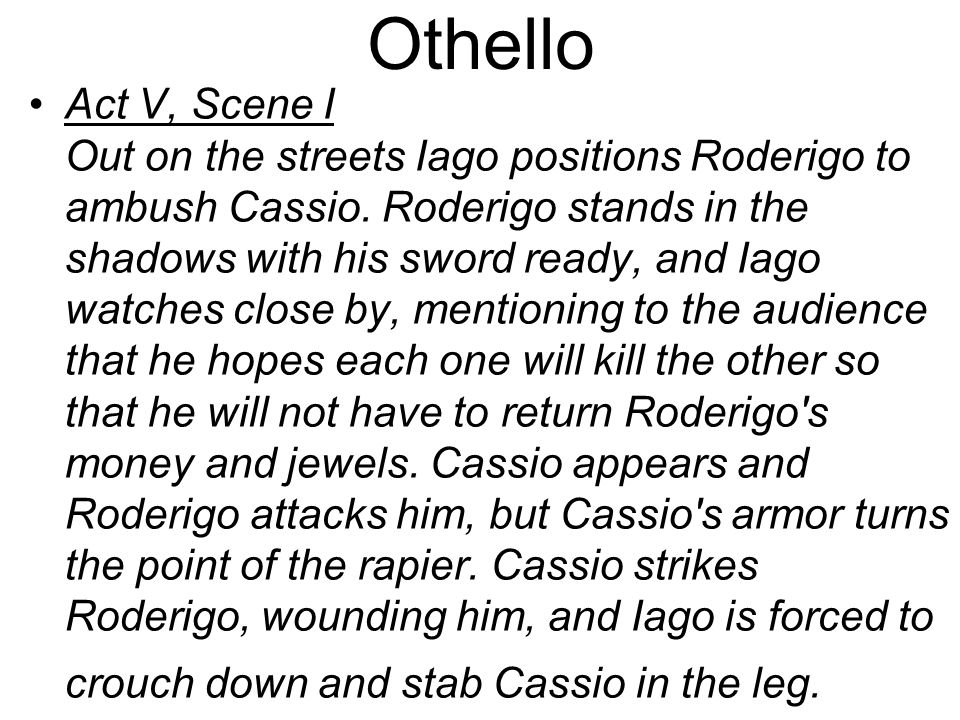 Othello Act V, Scene I Out on the streets Iago positions Roderigo to ambush Cassio.