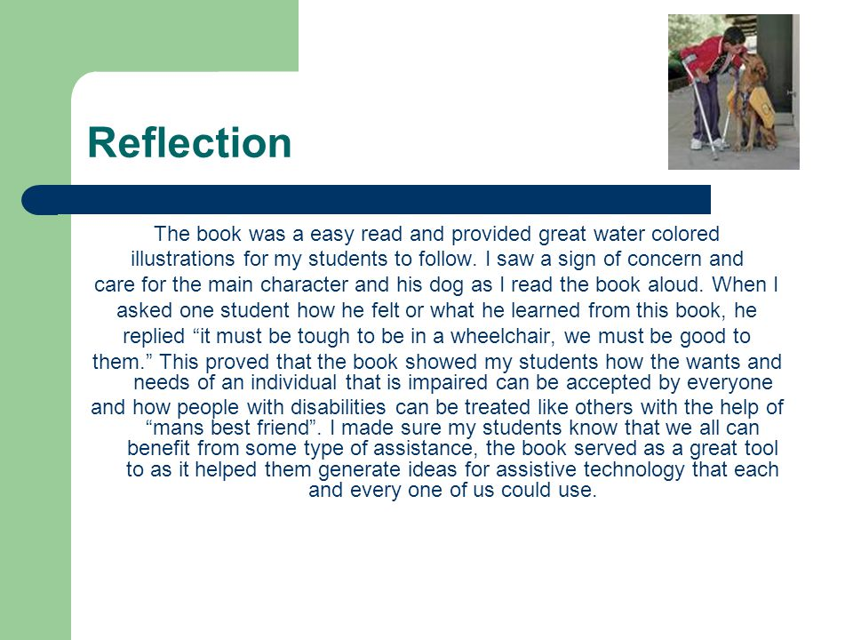 Reflection The book was a easy read and provided great water colored illustrations for my students to follow. I saw a sign of concern and care for the