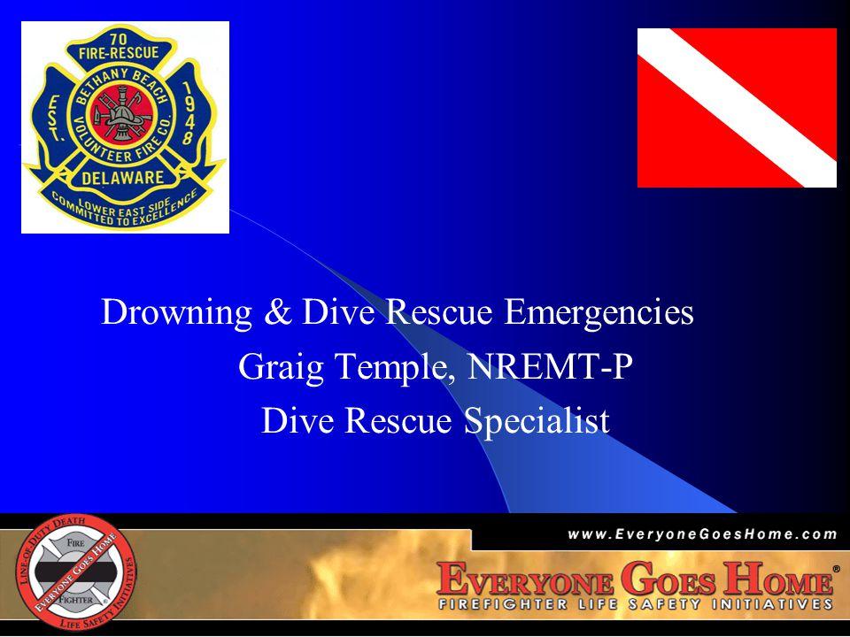 Drowning & Dive Rescue Emergencies Graig Temple, NREMT-P Dive Rescue Specialist