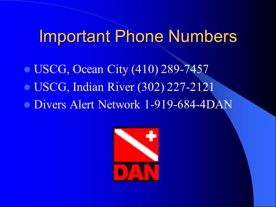 Important Phone Numbers USCG, Ocean City (410) 289-7457 USCG, Indian River (302) 227-2121 Divers Alert Network 1-919-684-4DAN