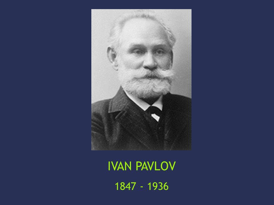 IVAN PAVLOV 1847 - 1936