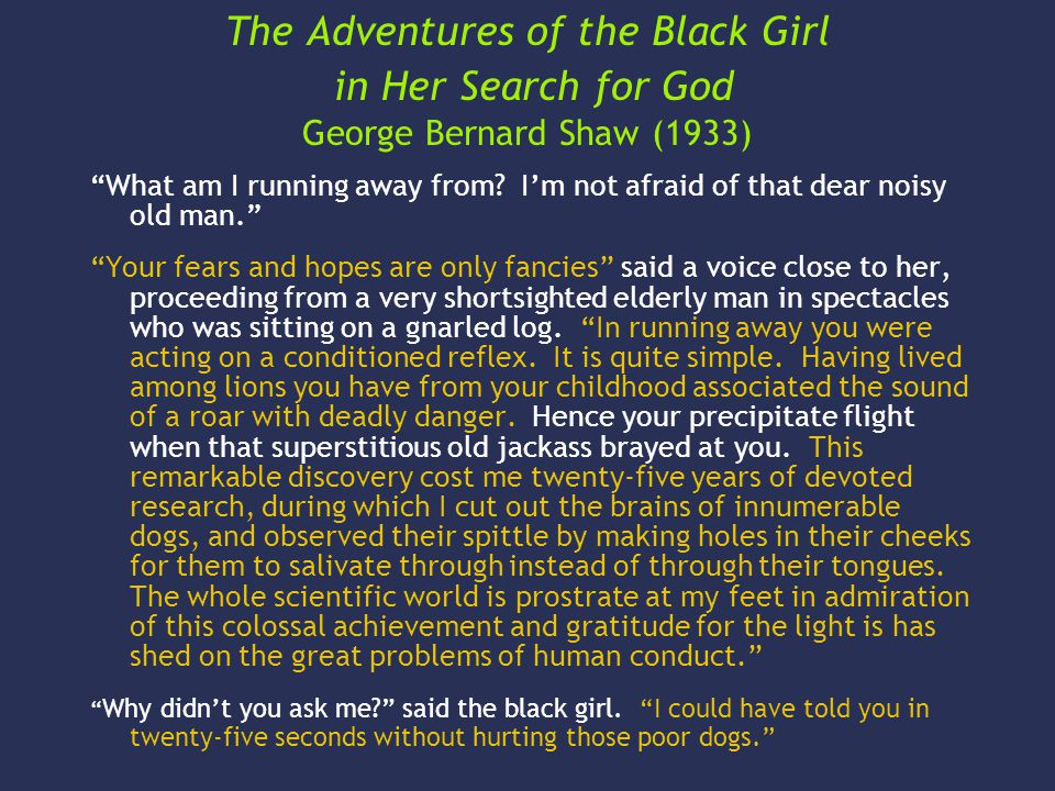 The Adventures of the Black Girl in Her Search for God George Bernard Shaw (1933) What am I running away from.