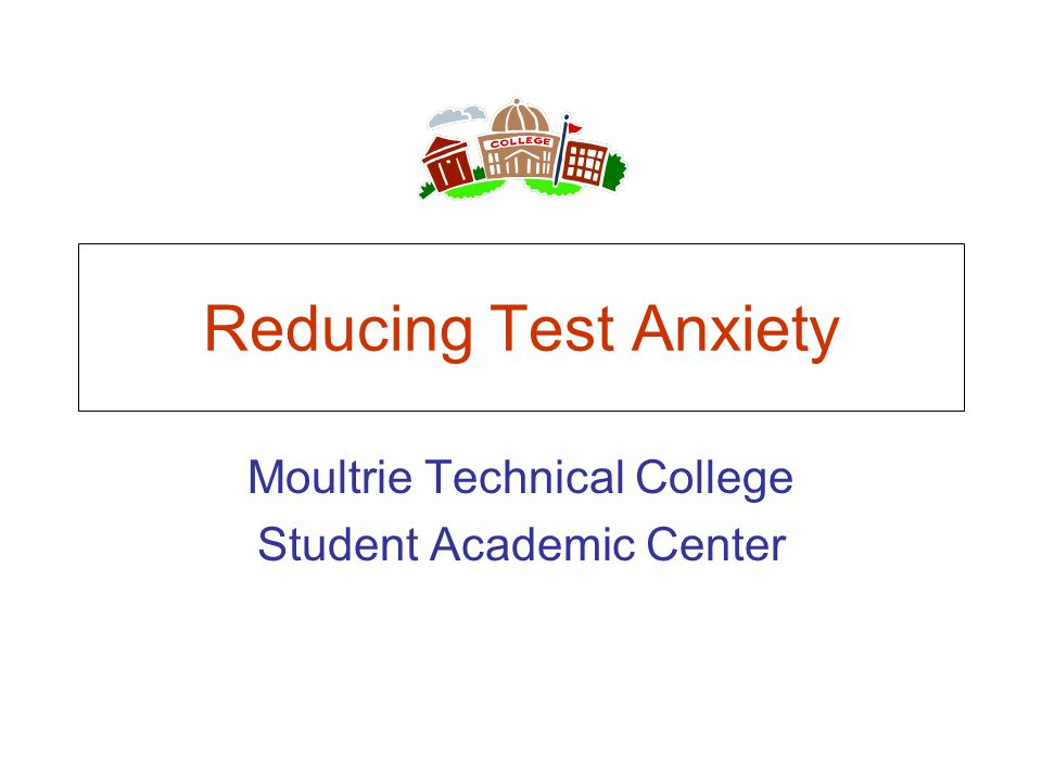 Reducing Test Anxiety Moultrie Technical College Student Academic Center