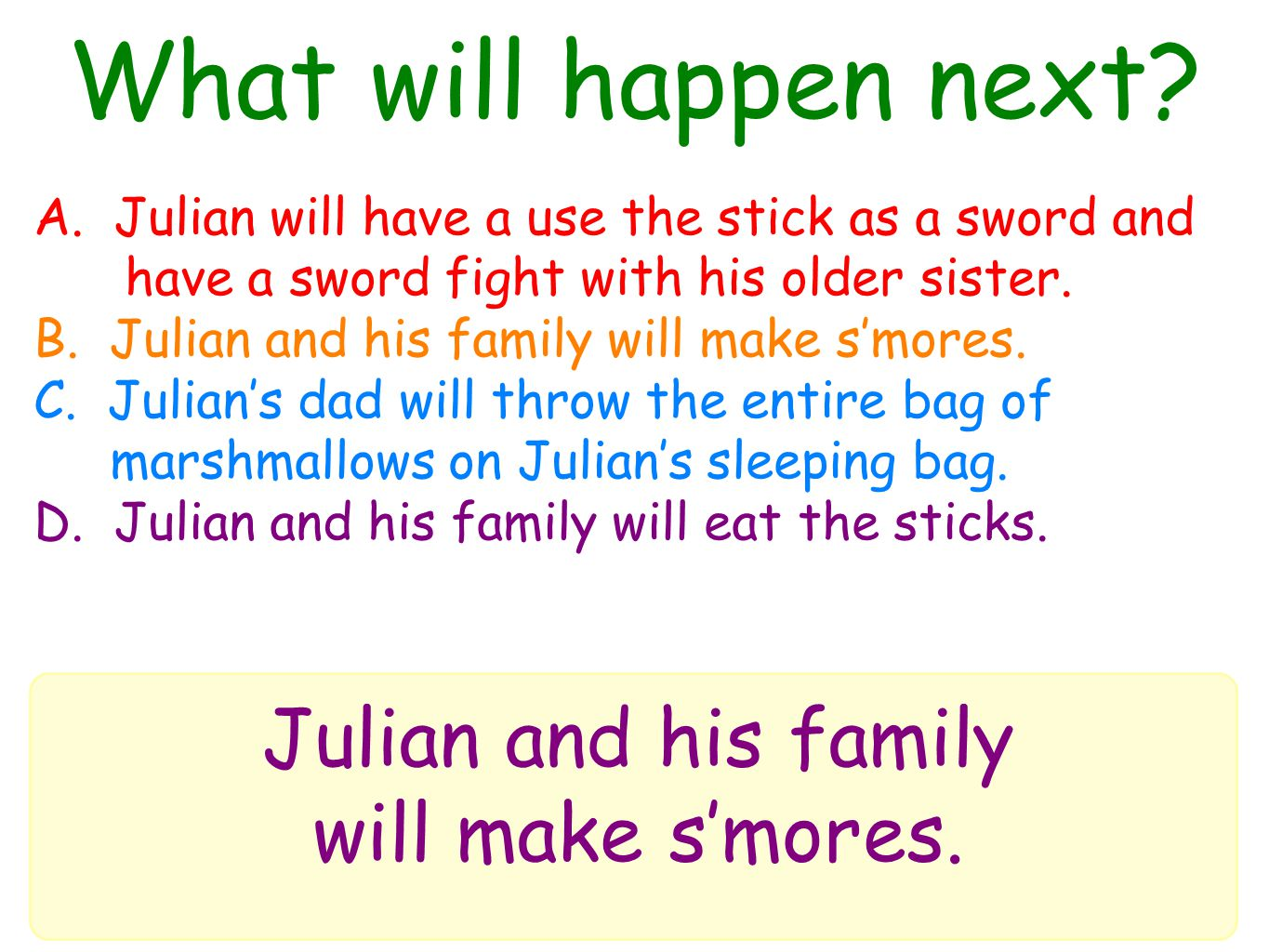 What will happen next. Julian and his family will make s'mores.