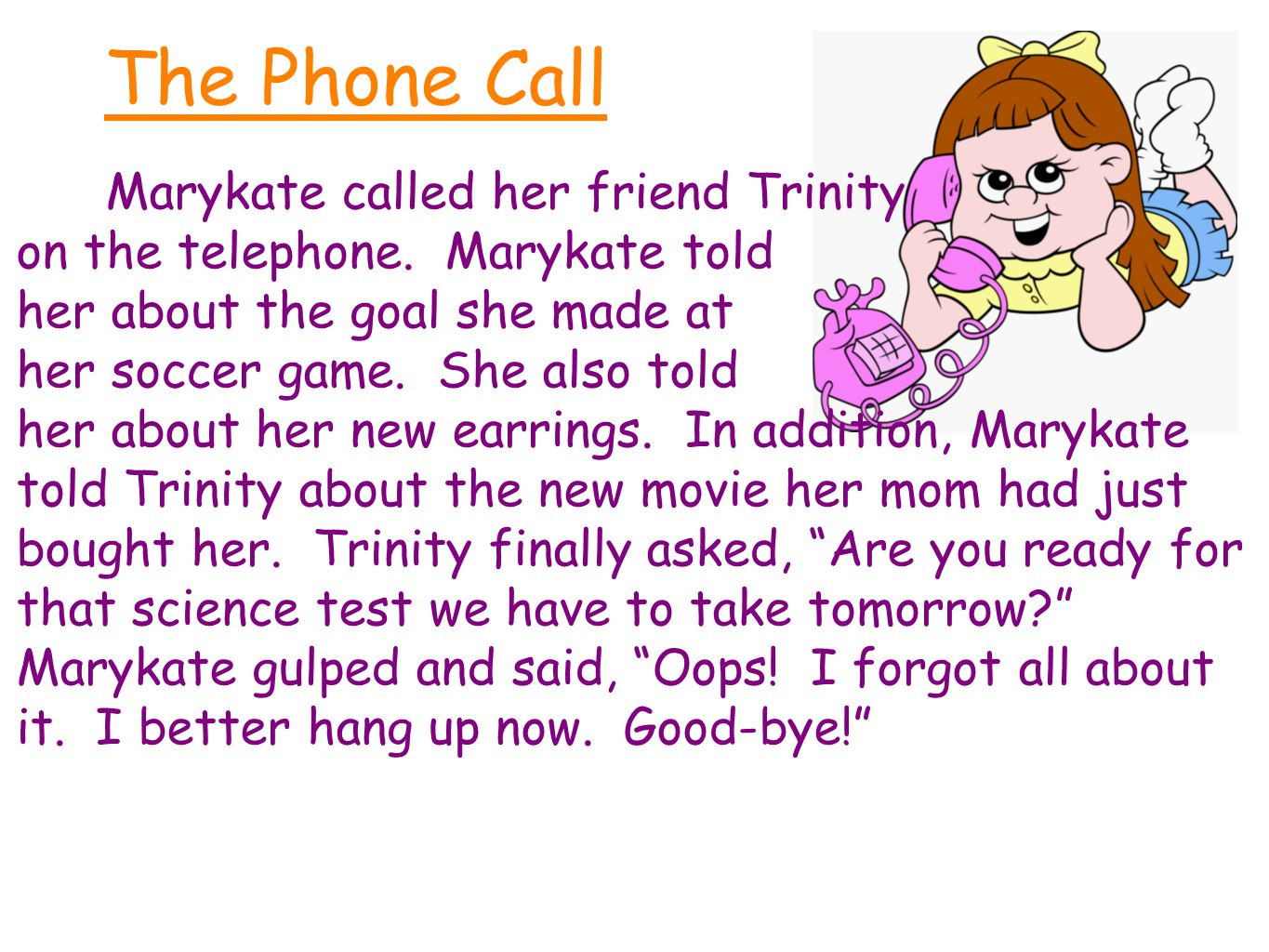 The Phone Call Marykate called her friend Trinity on the telephone.