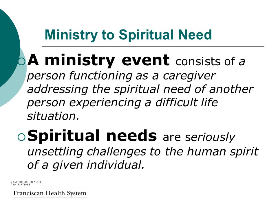 Ministry to Spiritual Need  A ministry event consists of a person functioning as a caregiver addressing the spiritual need of another person experiencing a difficult life situation.