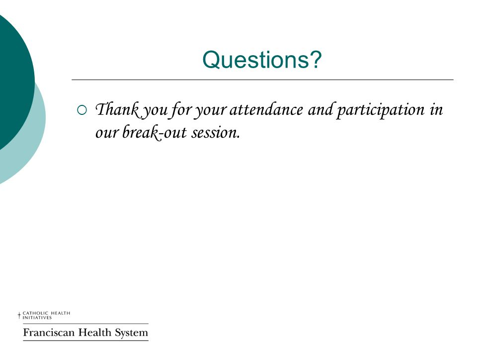 Questions?  Thank you for your attendance and participation in our break-out session.