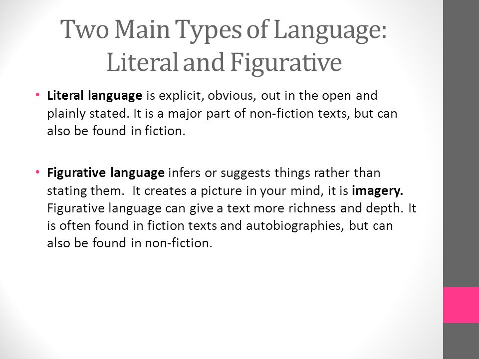 Two Main Types of Language: Literal and Figurative Literal language is explicit, obvious, out in the open and plainly stated.
