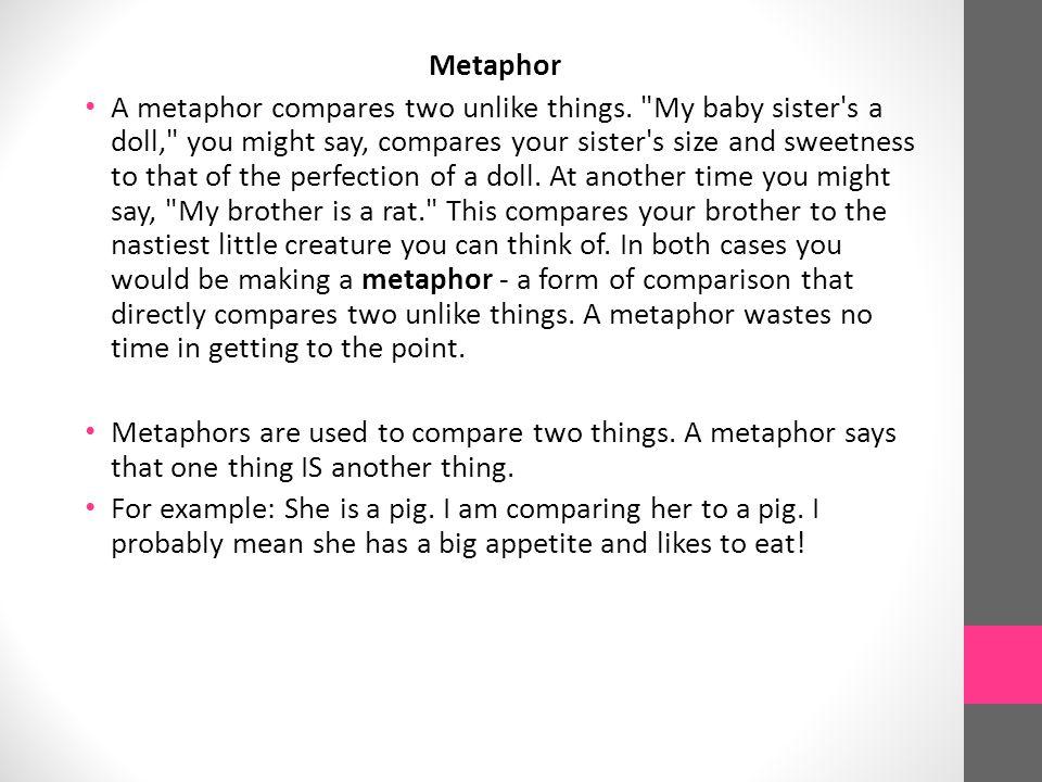 Metaphor A metaphor compares two unlike things.
