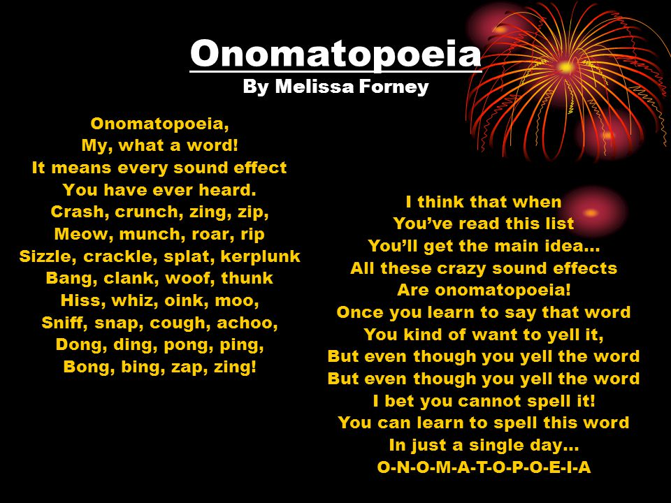 Onomatopoeia By Melissa Forney Onomatopoeia, My, what a word.