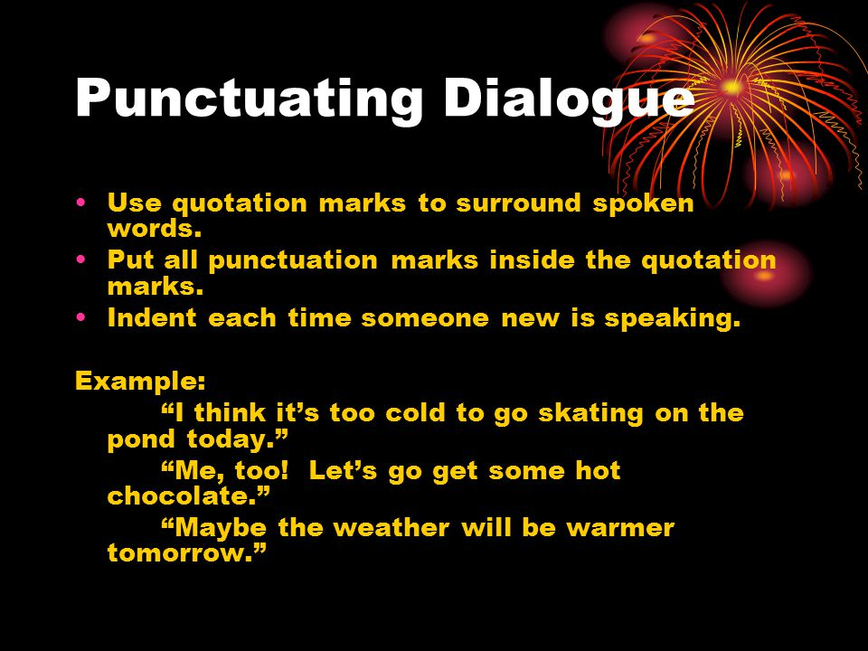 Punctuating Dialogue Use quotation marks to surround spoken words.