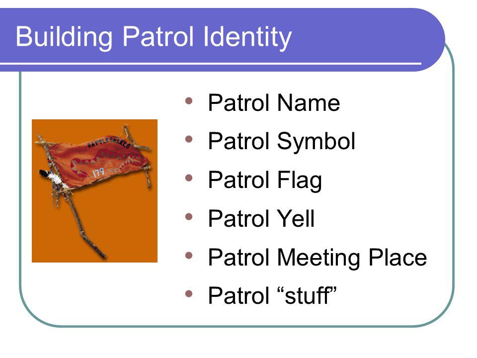 "Building Patrol Identity Patrol Name Patrol Symbol Patrol Flag Patrol Yell Patrol Meeting Place Patrol ""stuff"""