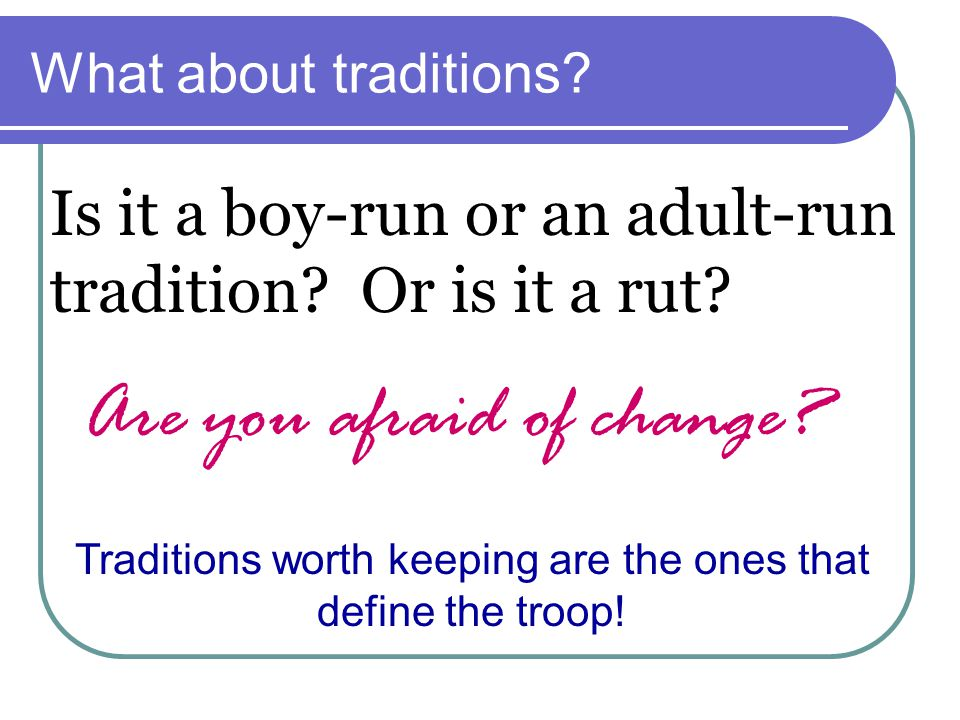 What about traditions.Is it a boy-run or an adult-run tradition.