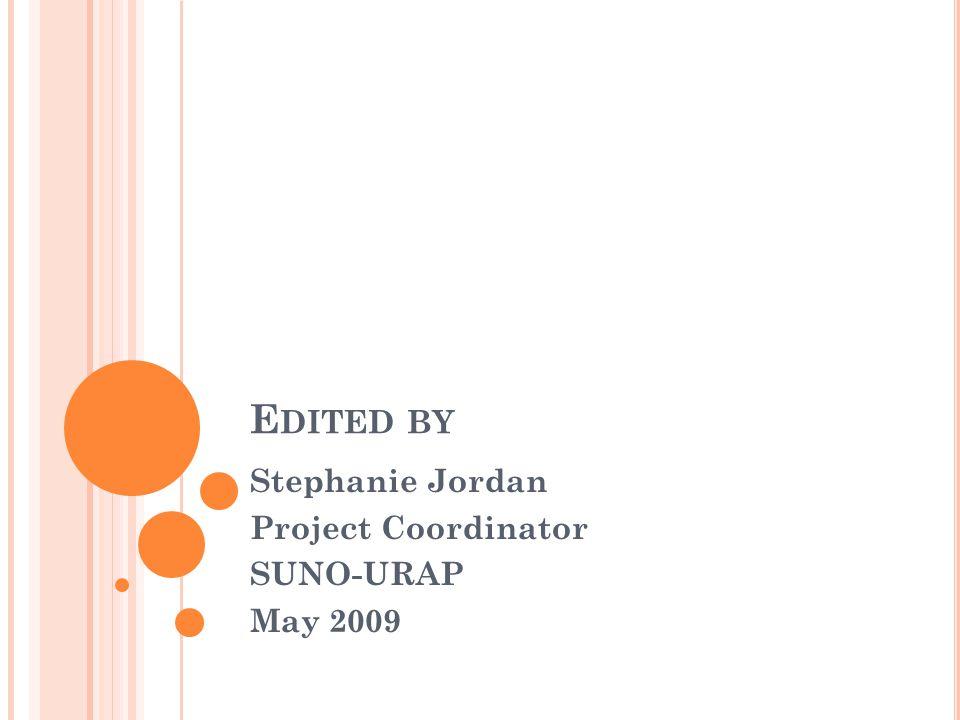 E DITED BY Stephanie Jordan Project Coordinator SUNO-URAP May 2009
