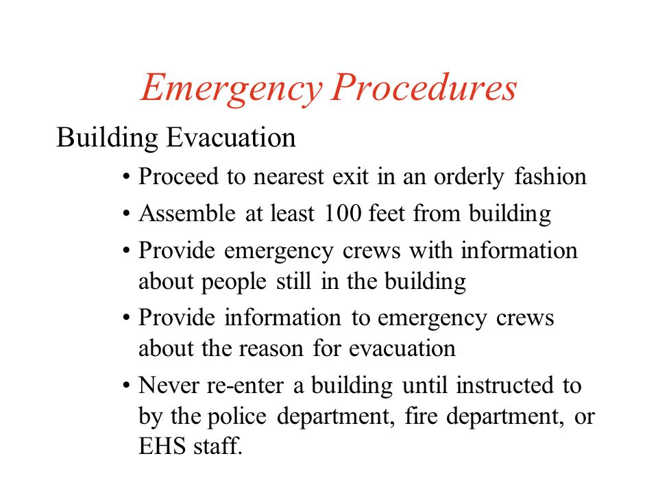 Emergency Procedures In the Event of Fire Pull nearest alarm station Immediately exit the building If you hear an alarm DO NOT assume it is a drill, your life may depend on it!