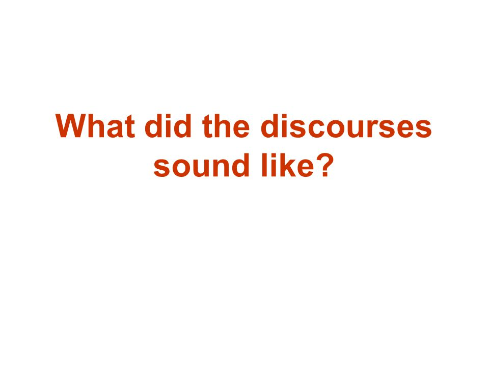 What did the discourses sound like