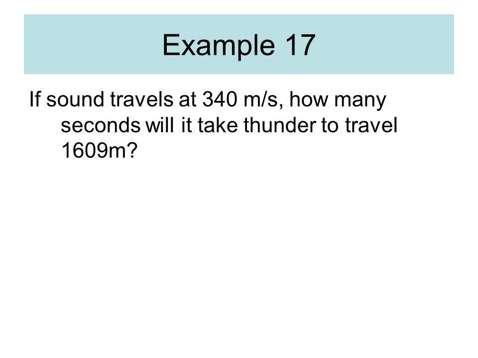 Example 17 If sound travels at 340 m/s, how many seconds will it take thunder to travel 1609m?