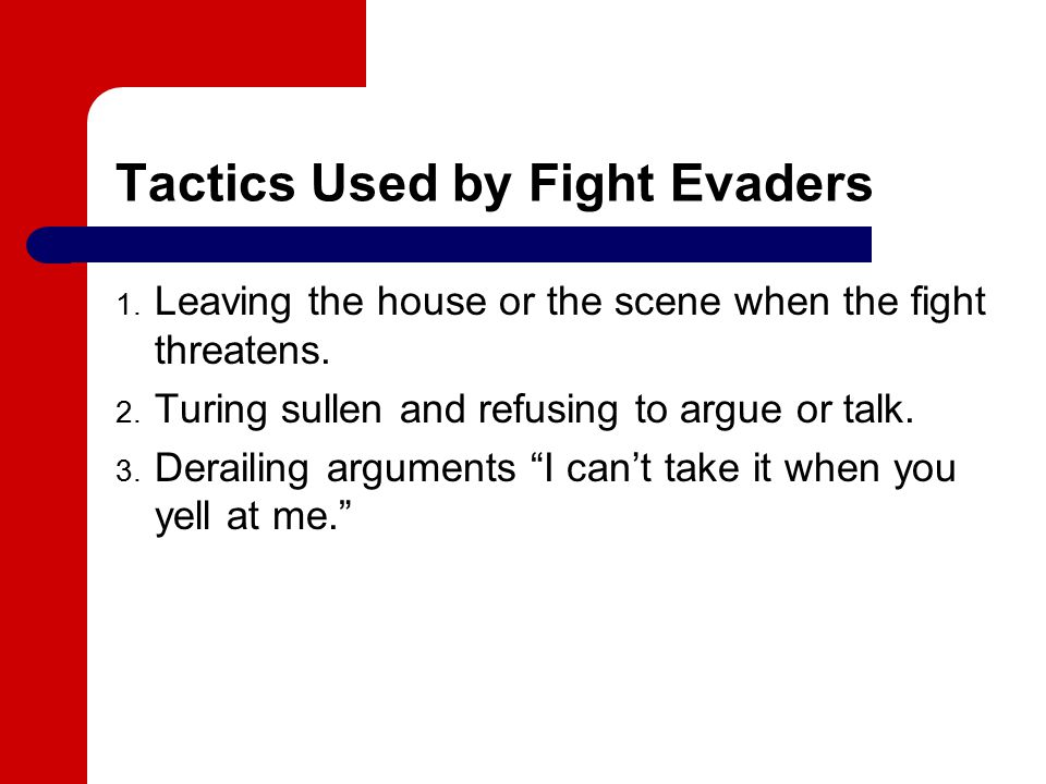 Tactics Used by Fight Evaders 1. Leaving the house or the scene when the fight threatens.