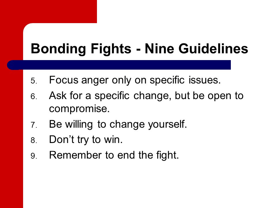 Bonding Fights - Nine Guidelines 5. Focus anger only on specific issues.