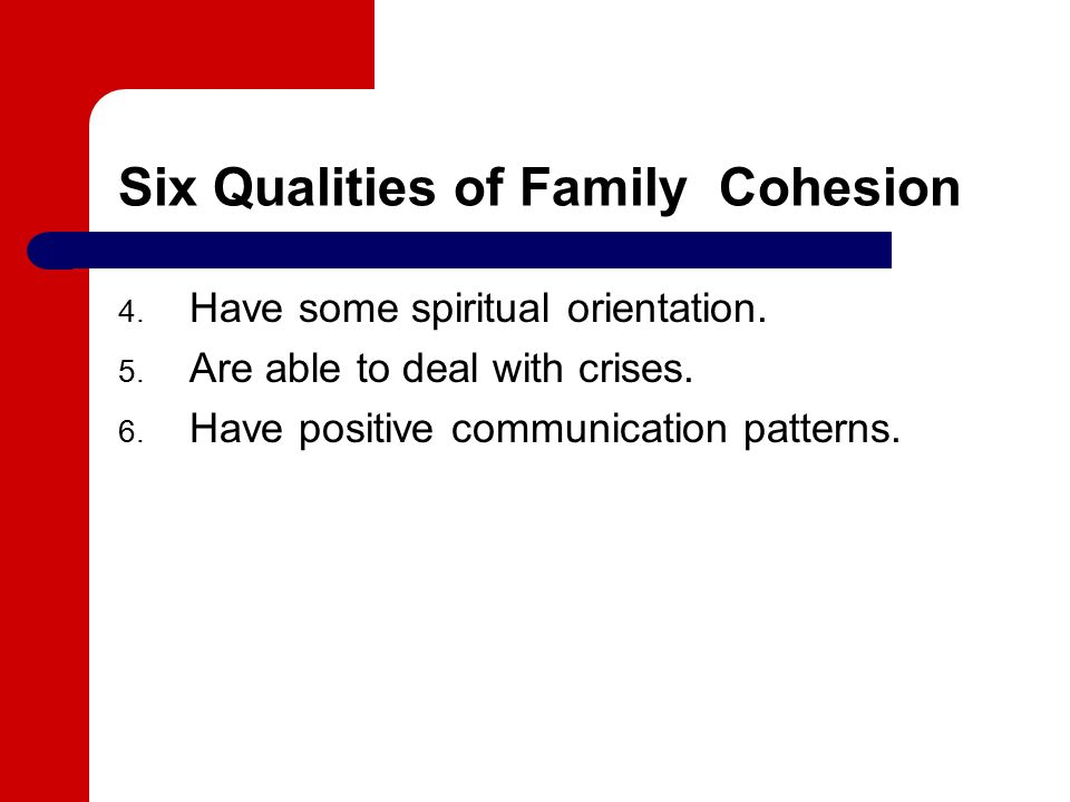 Six Qualities of Family Cohesion 4. Have some spiritual orientation.