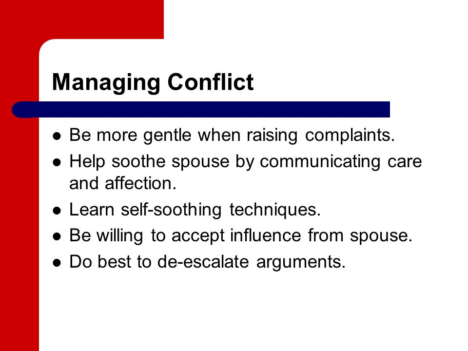 Managing Conflict Be more gentle when raising complaints.