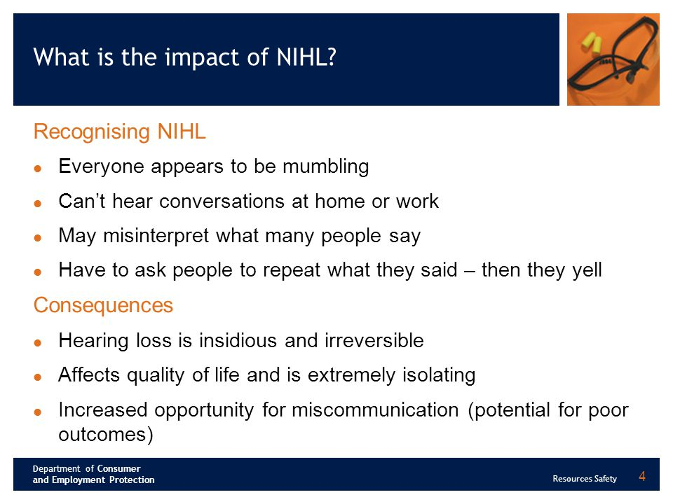 Department of Consumer and Employment Protection Resources Safety 4 What is the impact of NIHL.