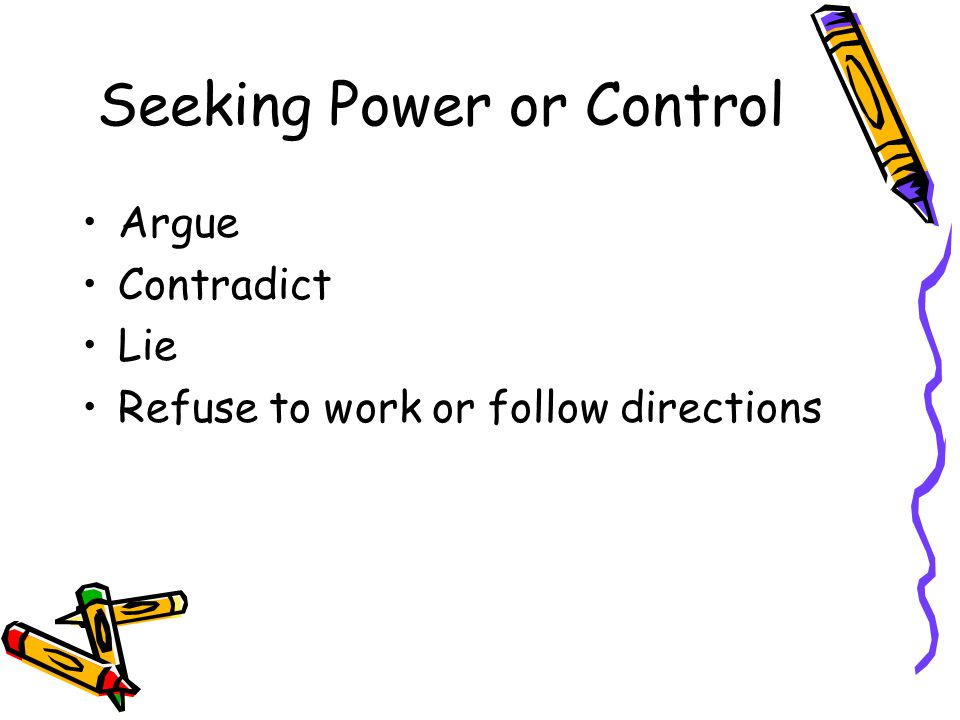 Seeking Power or Control Argue Contradict Lie Refuse to work or follow directions
