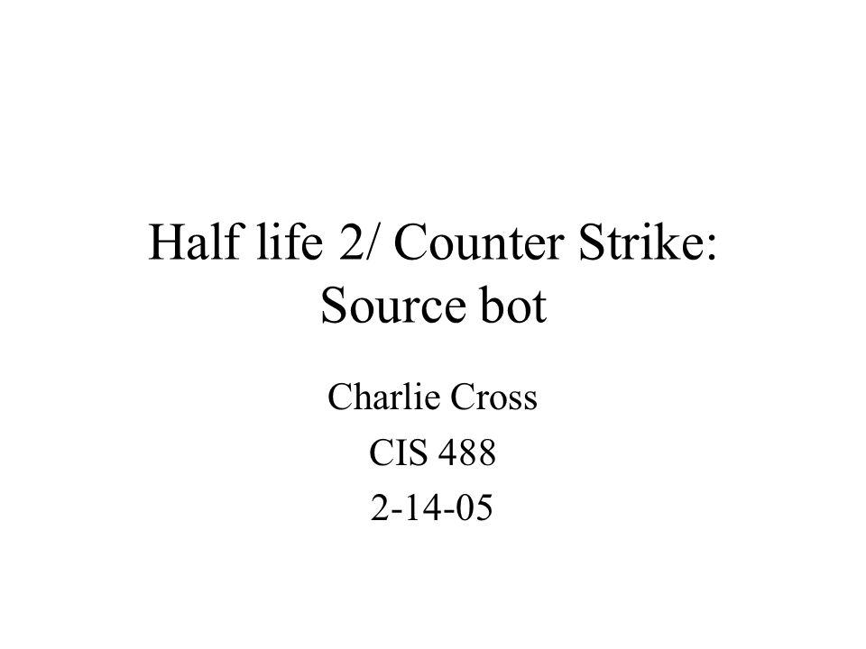 Half life 2/ Counter Strike: Source bot Charlie Cross CIS 488 2-14-05