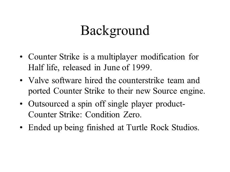 Background Counter Strike is a multiplayer modification for Half life, released in June of 1999.