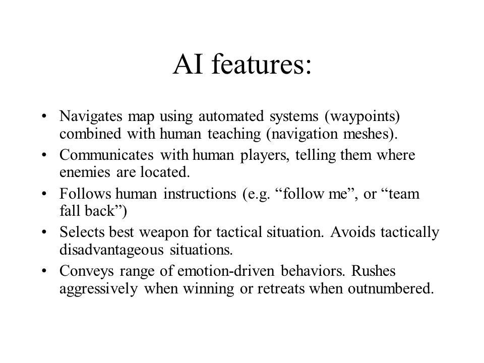 AI features: Navigates map using automated systems (waypoints) combined with human teaching (navigation meshes).