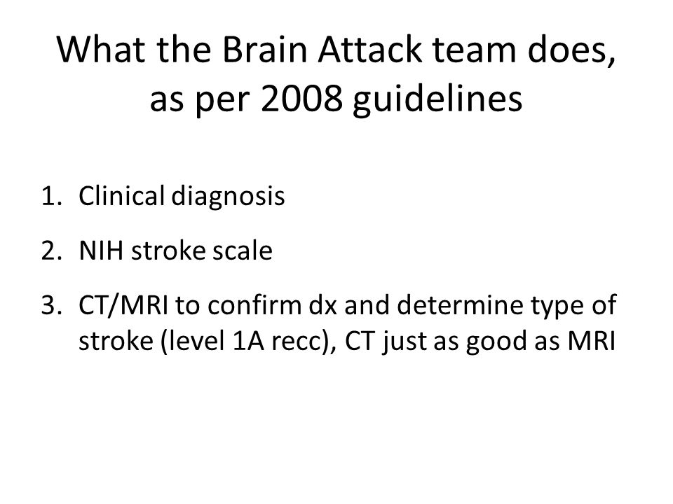 Then things diverge a bit Ischemic stroke: – Supportive care: airway/breathing, fever control*, BP control if SBP over 180 for tPA, 220 otherwise*; (safe to restart outpt HTN meds in 24 hrs; CHHIPS study), euglycemia.