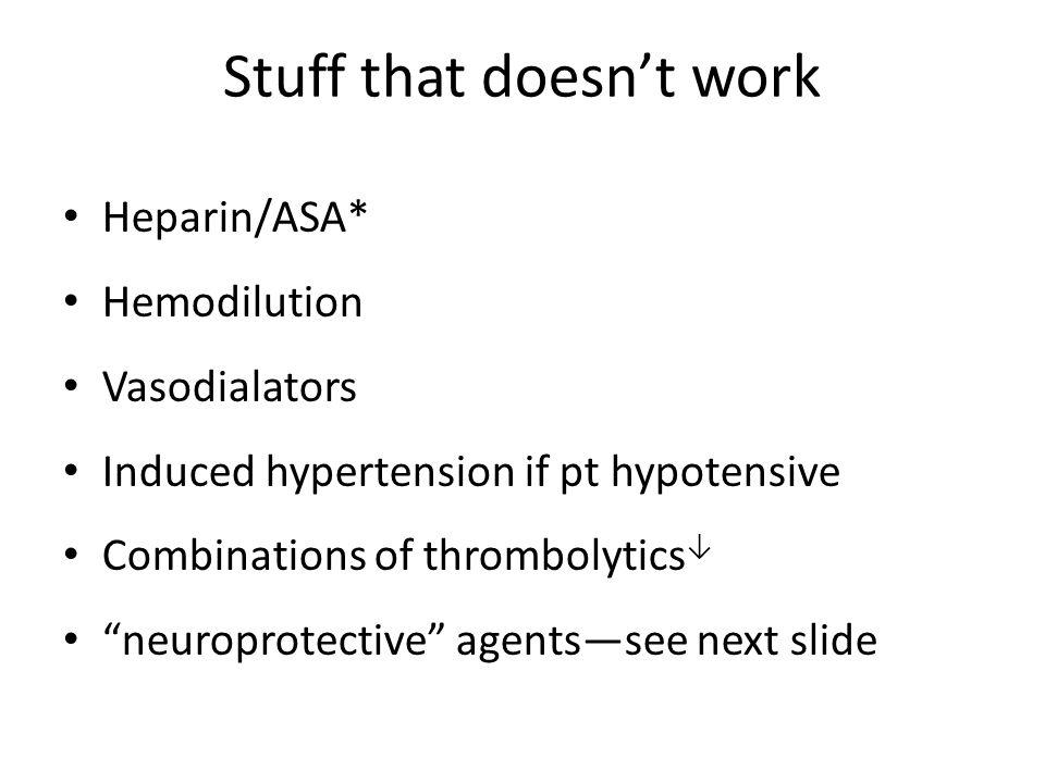"Stuff that doesn't work Heparin/ASA* Hemodilution Vasodialators Induced hypertension if pt hypotensive Combinations of thrombolytics ↓ ""neuroprotectiv"