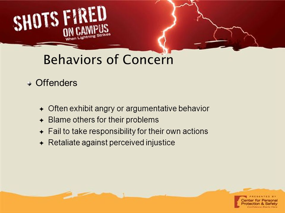 Behaviors of Concern Offenders ✦ Often exhibit angry or argumentative behavior ✦ Blame others for their problems ✦ Fail to take responsibility for the