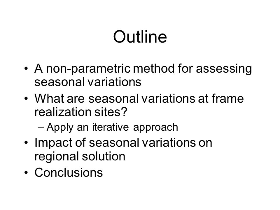 Outline A non-parametric method for assessing seasonal variations What are seasonal variations at frame realization sites.