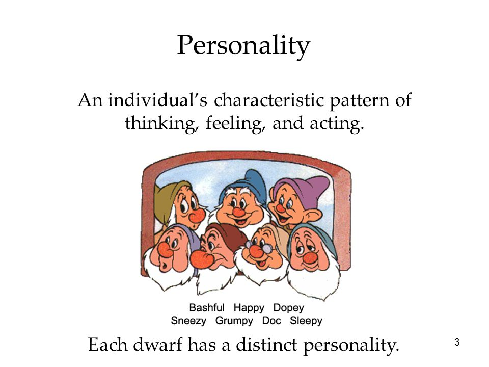 3 Personality An individual's characteristic pattern of thinking, feeling, and acting.