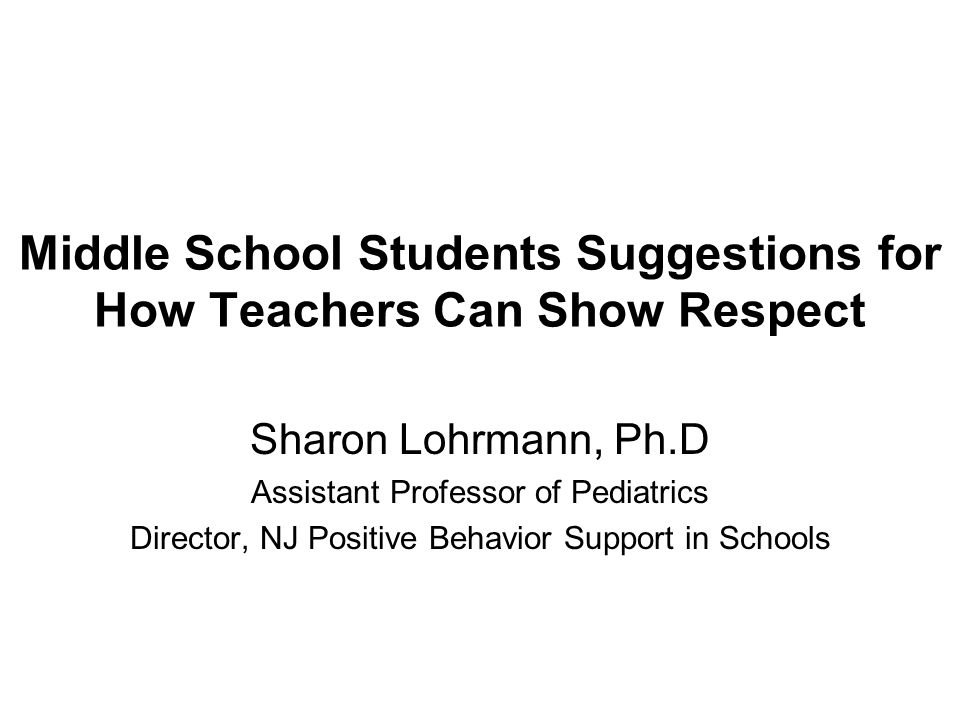 Students Want to be Treated with Dignity Teachers can have more respect for us by not treating us like we are four years old. A teacher can trust a student to do the right thing when not supervised. Respect students' maturity and privacy –Respect students privacy and personal space –Regard students as mature –Treat students as you want to be treated –Trust students and be honest with them